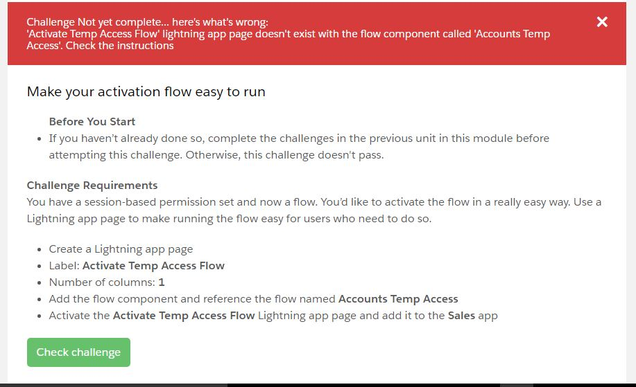 Challenge Not yet complete... here's what's wrong:  'Activate Temp Access Flow' lightning app page doesn't exist with the flow component called 'Accounts Temp Access'. Check the instructions